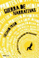 GUERRA DE NARRATIVAS - A CRISE POLITICA E A LUTA PELO CONTROLE DO IMAGINARIO