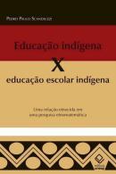 EDUCACAO INDIGENA X EDUCACAO ESCOLAR INDIGENA