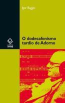 O DODECAFONISMO TARDIO DE ADORNO