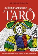 CODIGO SAGRADO DO TARO, O - A REDESCOBERTA DA NATUREZA ORIGINAL DO TARO DE MARSELHA