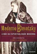 MADAME BLAVATSKY - A MAE DA ESPIRITUALIDADE MODERNA
