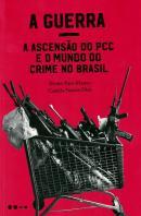 A GUERRA - A ASCENSAO DO PCC E O MUNDO DO CRIME NO BRASIL