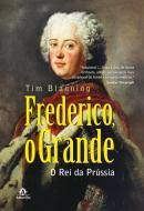 FREDERICO, O GRANDE - O REI DA PRUSSIA