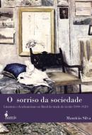 O SORRISO DA SOCIEDADE - LITERATURA E ACADEMICISMO NO BRASIL DA VIRADA DO SECULO (1890-1920)