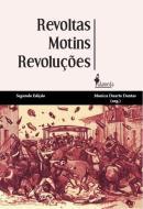 REVOLTAS, MOTINS, REVOLUCOES - HOMENS LIVRES POBRES E LIBERTOS NO BRASIL DO SECULO XIX
