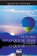 O FUTURO NAO E O QUE SE TEME. O FUTURO E O QUE SE OUSA