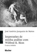 IMPRESSOES DE MINHA ANALISE COM WILFRED R. BION E OUTROS TRABALHOS