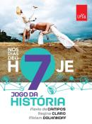 NOS DIAS DE HOJE - JOGO DA HISTORIA - 7º ANO - 2ª ED