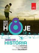 NOS DIAS DE HOJE - JOGO DA HISTORIA - 8º ANO - 2ª ED