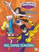 COLORIR E ATIVIDADES(GG)-DCSUPERFRIENDS: NOS SOMOS HEROINAS!