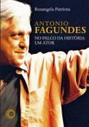 ANTONIO FAGUNDES NO PALCO DA HISTORIA - UM ATOR