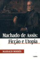 MACHADO DE ASSIS - FICCAO E UTOPIA