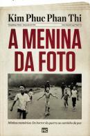 MENINA DA FOTO, A - MINHAS MEMORIAS - DO HORROR DA GUERRA AO CAMINHO DA PAZ