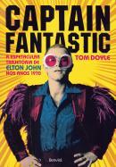 CAPTAIN FANTASTIC -A ESPETACULAR TRAJETORIA DE ELTON JOHN NOS ANOS 1970