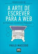 ARTE DE ESCREVER PARA A WEB, A - E PRODUZIR CONTEUDOS PODEROSOS