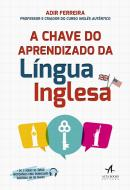 CHAVE DO APRENDIZADO DA LINGUA INGLESA, A - MAIS DE 2 HORAS DE AUDIO (DISPONIVEIS PARA DOWNLOAD) DIVIDIDAS EM 90 FAIXAS