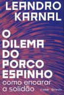 DILEMA DO PORCO-ESPINHO, O - COMO ENCARAR A SOLIDAO
