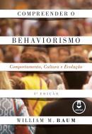 COMPREENDER O BEHAVIORISMO - COMPORTAMENTO, CULTURA E EVOLUCAO - 3ª ED