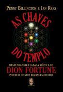 CHAVES DO TEMPLO, AS - DESVENDANDO A CABALA MISTICA DE DION FORTUNE POR MEIO DE SEUS ROMANCES OCULTOS