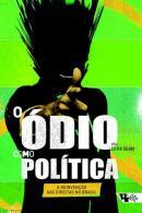 ODIO COMO POLITICA, O - A REINVENCAO DAS DIREITAS NO BRASIL