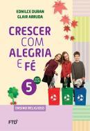 CRESCER COM ALEGRIA E FE - 5º ANO - 2ª ED.