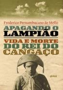 APAGANDO O LAMPIAO - VIDA E MORTE DO REI DO CANGACO