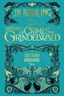ANIMAIS FANTASTICOS - OS CRIMES DE GRINDELWALD - O ROTEIRO ORIGINAL