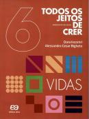TODOS OS JEITOS DE CRER - VIDAS - 6º ANO - 3ª ED.