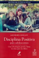 DISCIPLINA POSITIVA PARA ADOLESCENTES - UMA ABORDAGEM GENTIL E FIRME NA EDUCACAO DOS FILHOS - 3ª ED