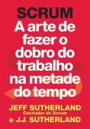 SCRUM - ARTE DE FAZER O DOBRO DO TRABALHO NA METADE DO TEMPO