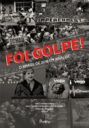 FOI GOLPE! - O BRASIL DE 2016 EM ANALISE