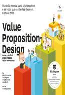 VALUE PROPOSITION DESIGN - COMO CONSTRUIR PROPOSTAS DE VALOR INOVADORAS