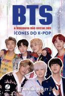 BTS - A BIOGRAFIA NAO OFICIAL DOS ICONES DO K-POP