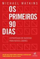 OS PRIMEIROS 90 DIAS - ESTRATEGIAS DE SUCESSO PARA NOVOS LIDERES