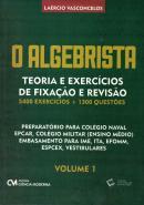 ALGEBRISTA, O - TEORIA E EXERCICIOS DE FIXACAO E REVISAO - 5.400 EXERCICIOS + 1.300 QUESTOES - VOL. 1