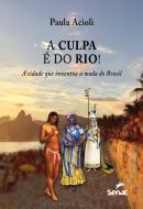 A CULPA E DO RIO! - A CIDADE QUE INVENTOU A MODA DO BRASIL