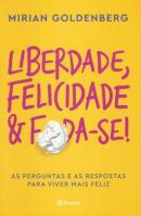 LIBERDADE, FELICIDADE E FODA-SE!