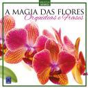 A MAGIA DAS FLORES - ORQUIDEAS E FRASES
