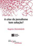 CRISE DO JORNALISMO TEM SOLUCAO?, A