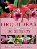 ORQUIDEAS - VOLUME 2 - O GUIA INDISPENSAVEL DE 101 GENEROS DE A A Z