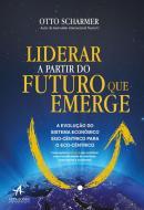 LIDERAR A PARTIR DO FUTURO QUE EMERGE - A EVOLUCAO DO SISTEMA ECONOMICO EGO-CENTRICO PARA O ECO-CENTRICO