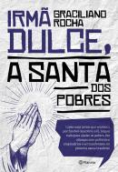 IRMA DULCE, A SANTA DOS POBRES