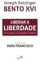 LIBERAR A LIBERDADE - FE E POLITICA NO TERCEIRO MILENIO