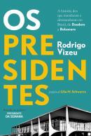 OS PRESIDENTES - A HISTORIA DOS QUE MANDARAM E DESMANDARAM NO BRASIL, DE DEODORO A BOLSONARO