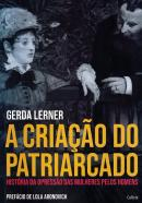 CRIACAO DO PATRIARCADO , A - HISTORIA DA OPRESSAO DAS MULHERES PELOS HOMENS