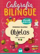 CALIGRAFIA BILINGUE - PRIMEIRAS PALAVRAS - OBJETOS