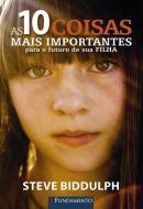 10 COISAS MAIS IMPORTANTES PARA O FUTURO DE SUA FILHA, AS