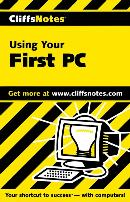 CLIFFSNOTES USING YOUR FIRST PC