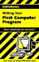 CLIFFSNOTES WRITING YOUR FIRST COMPUTER PROGRAM