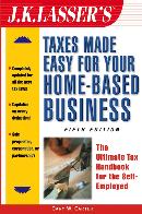 J.K. LASSER´S TAXES MADE EASY FOR YOUR HOME BASED BUSINESS